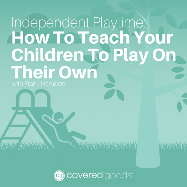 Independent Playtime: How To Teach Your Children To Play On Their Own