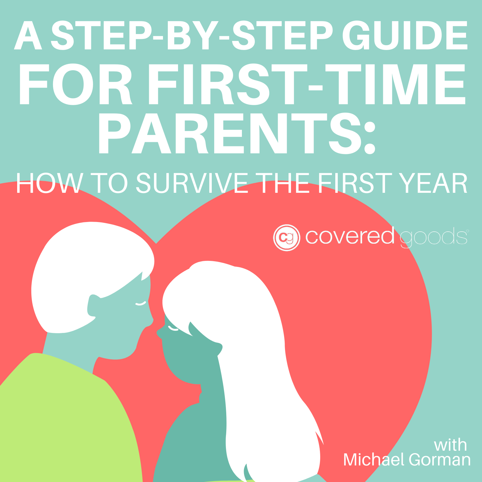 A Step-By-Step Guide for First-Time Parents: How to Survive the First Year
