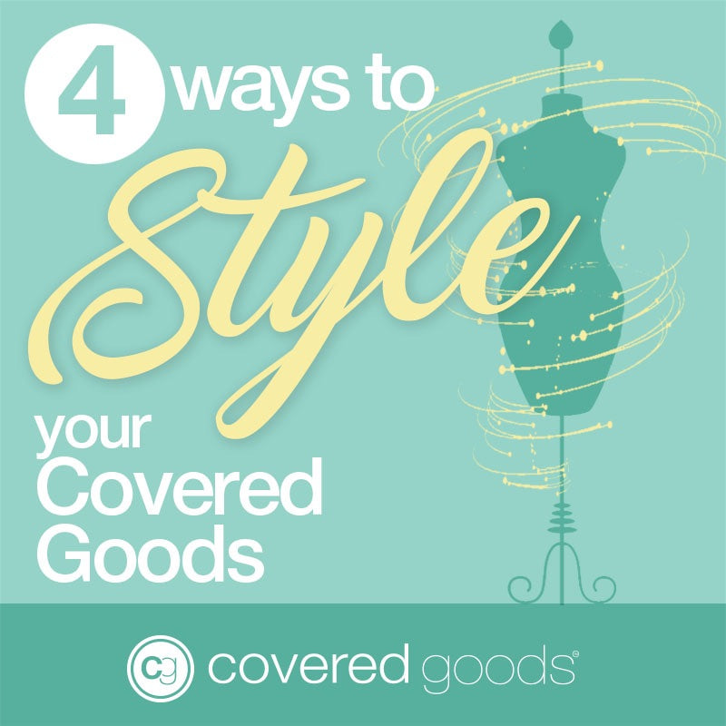 4 Ways to Style Your Covered Goods