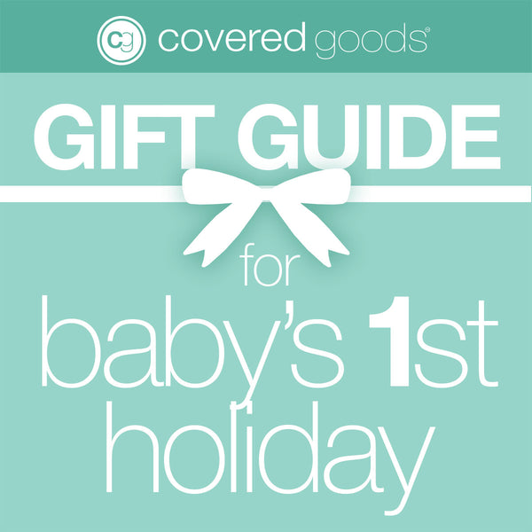 Covered Goods® Gift Guide for Baby's First Holiday