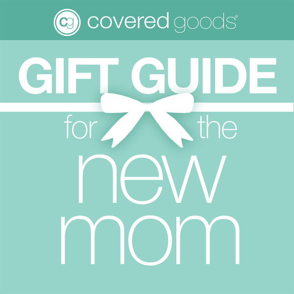 Covered Goods® Gift Guide for The New Mom