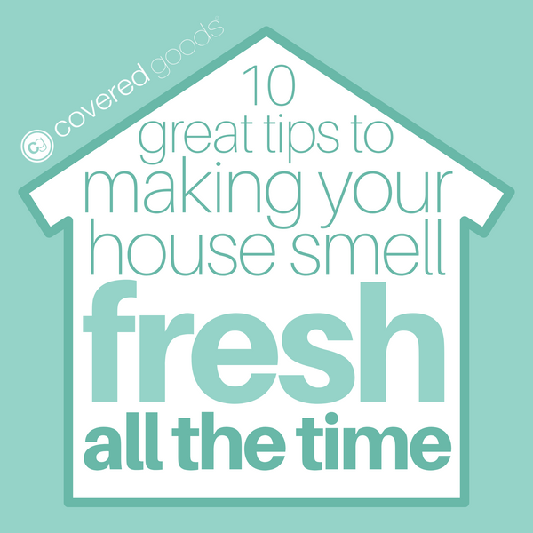 10 Great Tips to Making Your House Smell Fresh All the Time