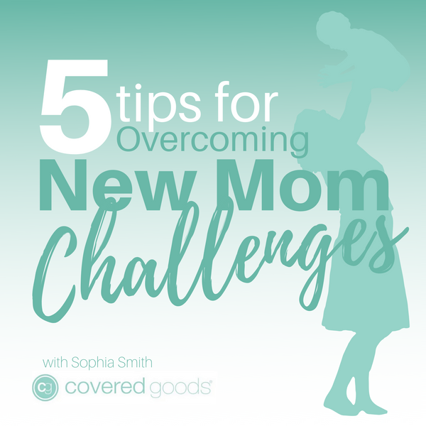 5 Tips for Overcoming New Mom Challenges