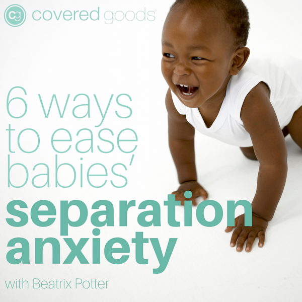 6 Ways To Ease Babies' Separation Anxiety