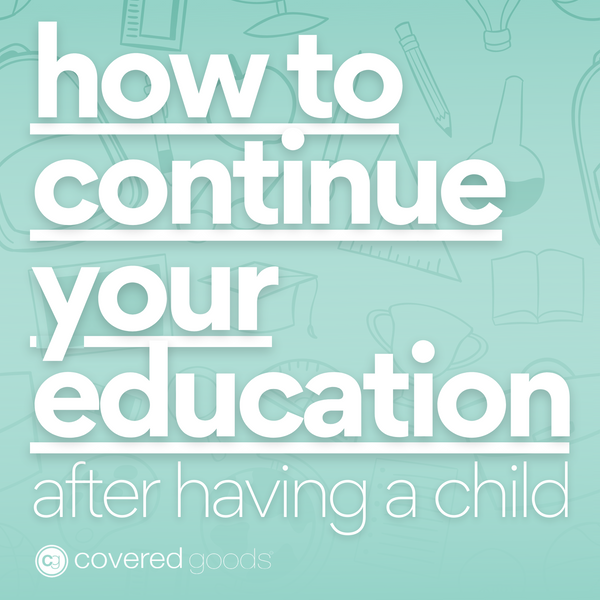 How to Continue Your Education After Having a Child