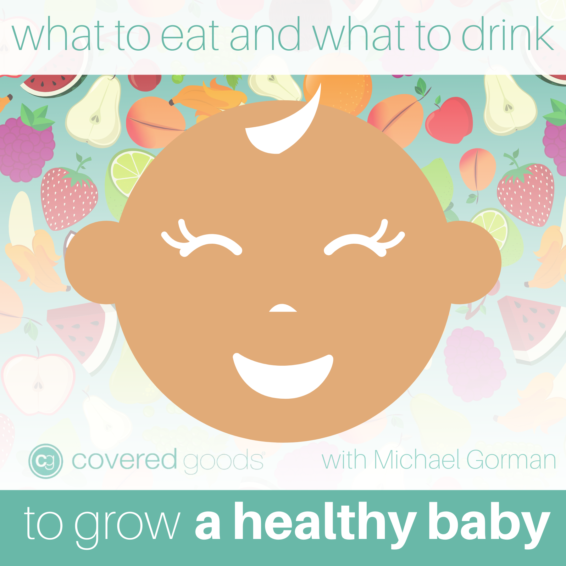 What to Eat and What to Drink to Grow A Healthy Baby