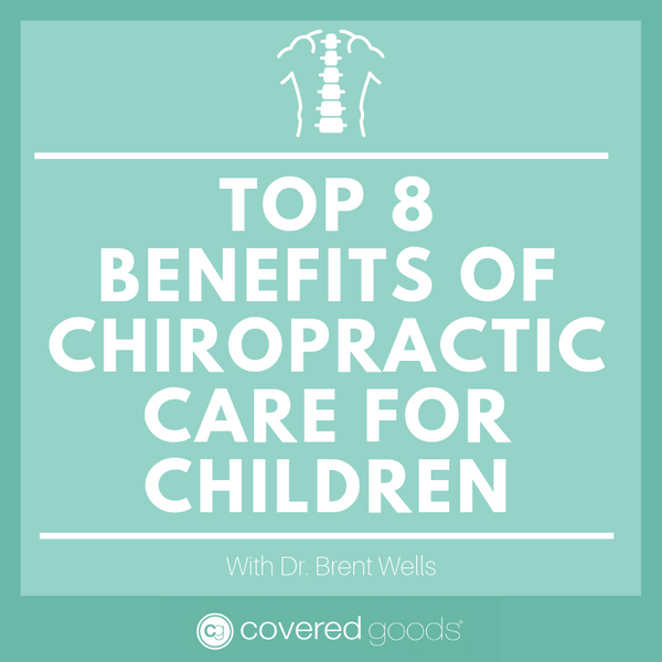 Top 8 benefits of chiropractic care for children with Dr. Brent Wells