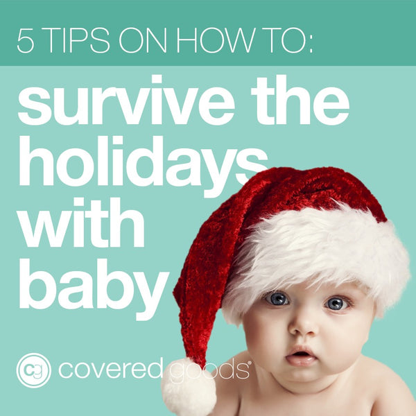 Our 5 Best Tips for Surviving the Holidays With Baby