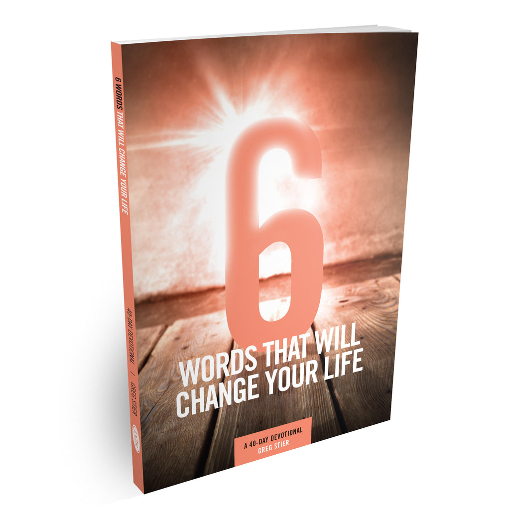 6 Words that will Change Your Life Devo by Greg Stier