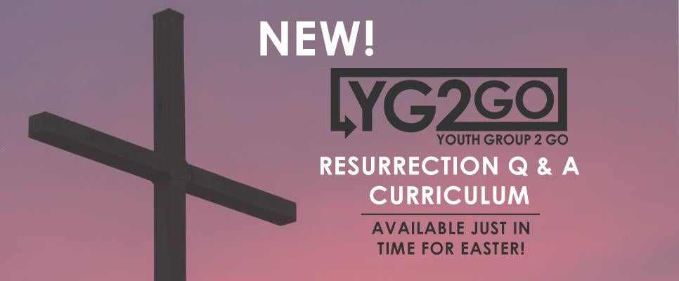 Check out the new Youth Group 2 Go Curriculum: Resurrection Q & A