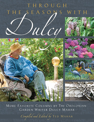 Through the Seasons with Dulcy Mahar: More Favorite Columns by The Oregonian Garden Writer Dulcy Mahar