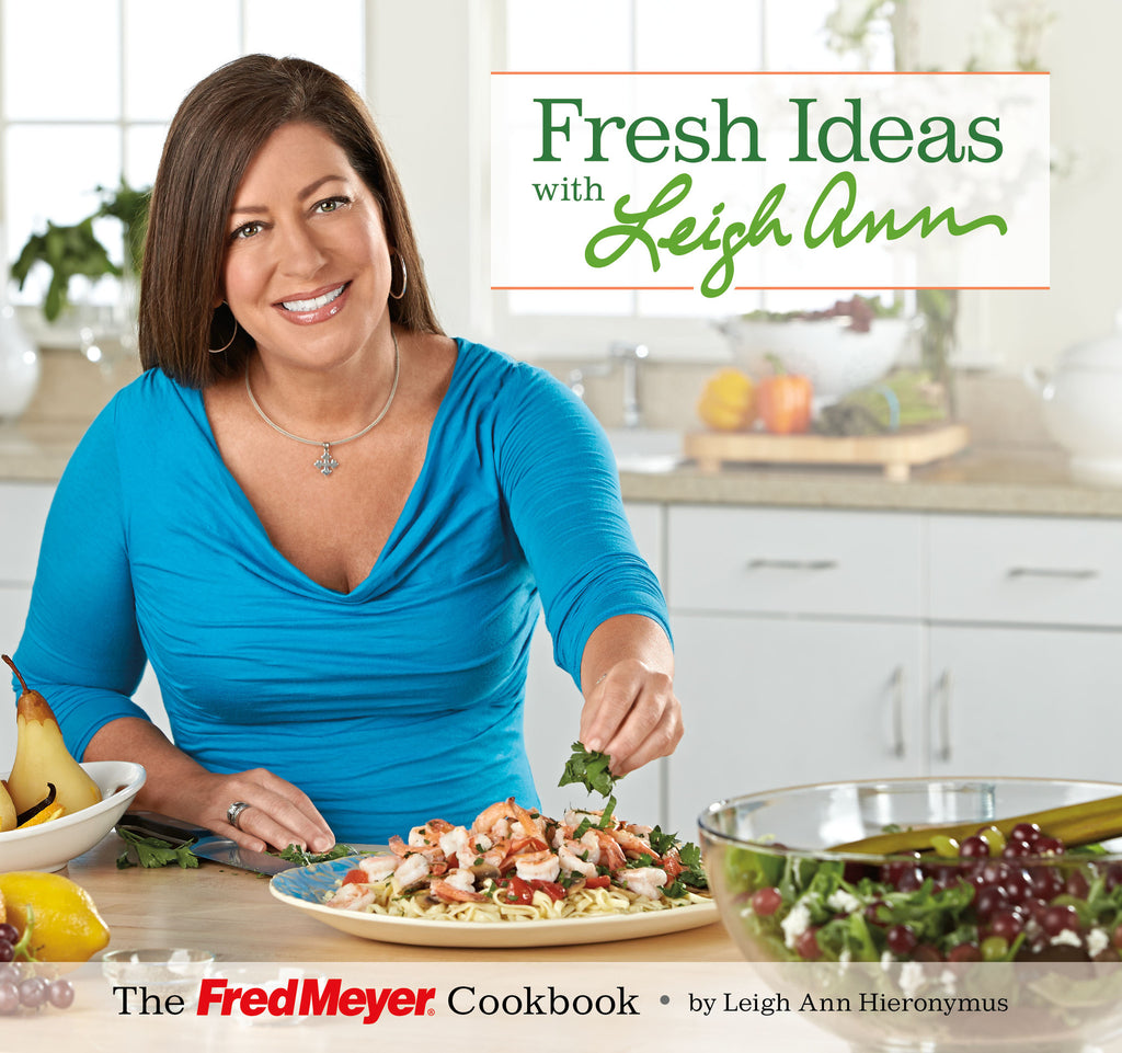 Fresh Ideas with Leigh Ann: The Fred Meyer Cookbook