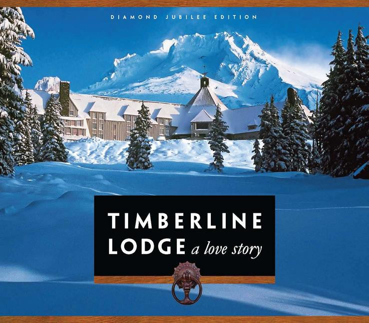 Timberline Lodge: A Love Story [The Diamond Jubilee  75th Anniversary Edition]