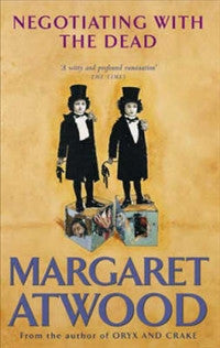 Negotiating with the Dead: A Writer on Writing by Margaret Atwood