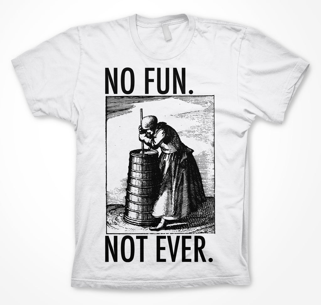 NO FUN. NOT EVER. T-shirt - PREORDER
