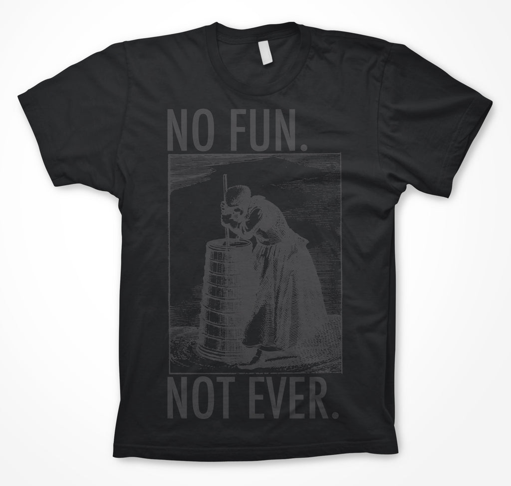Black NO FUN. NOT EVER. Tee- PREORDER