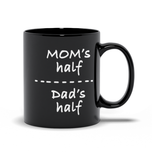 Mom's Half Dad's Half - Man Who Has Everything - Father's Day - Black Coffee Mug