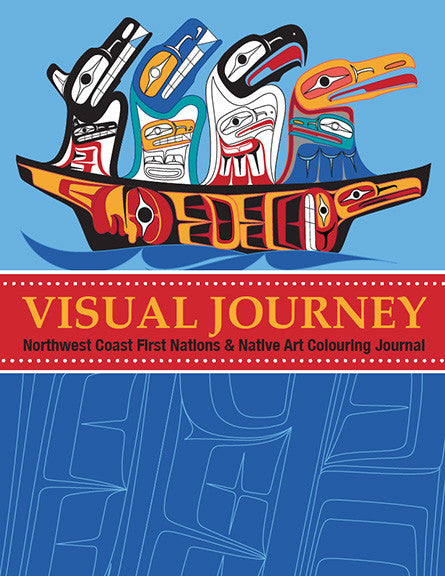 Visual Journey: Northwest Coast First Nations & Native Art Colouring Journal