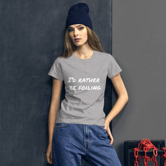 Women's Fashion Fit T-Shirt : I'D RATHER BE FOILING