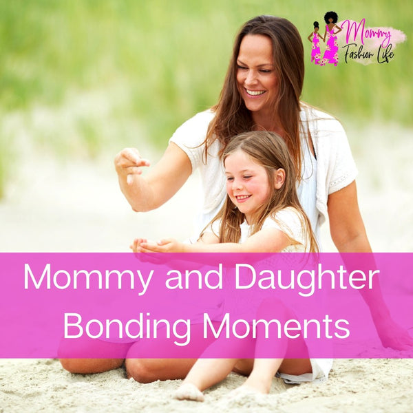 Mommy and Daughter Bonding Moments | Mommy Fashion Life