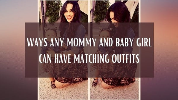 Ways Any Mommy And Baby Girl Can Have Matching Outfits | Mommy Fashion Life
