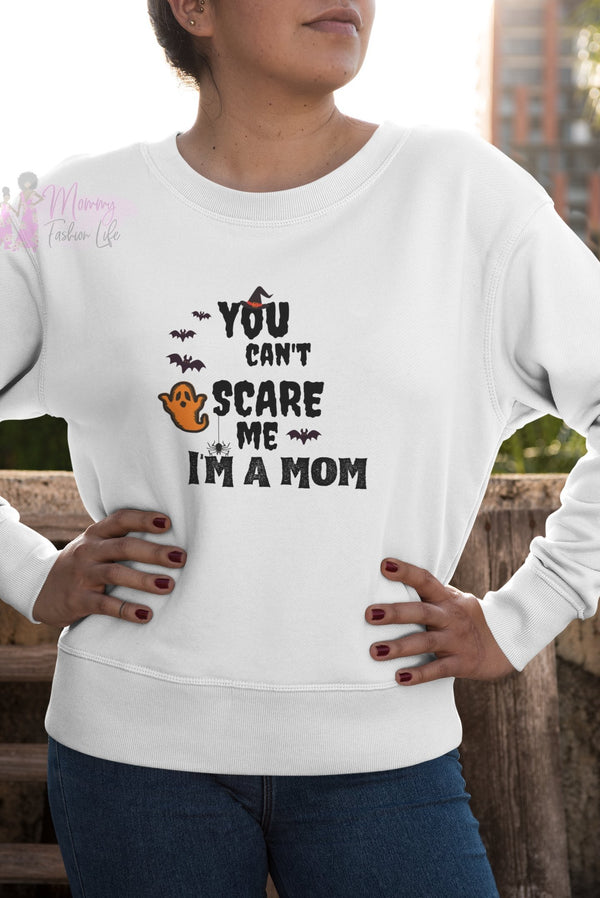 You Can't Scare Me I'm A Mom Sweatshirt - Mommy Fashion Life