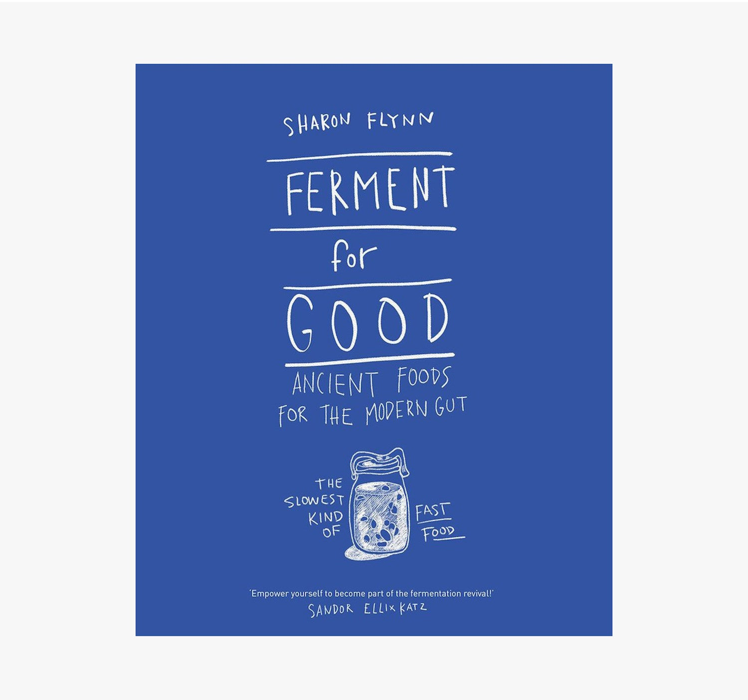 Ferment for Good - Ancient Foods for the Modern Gut