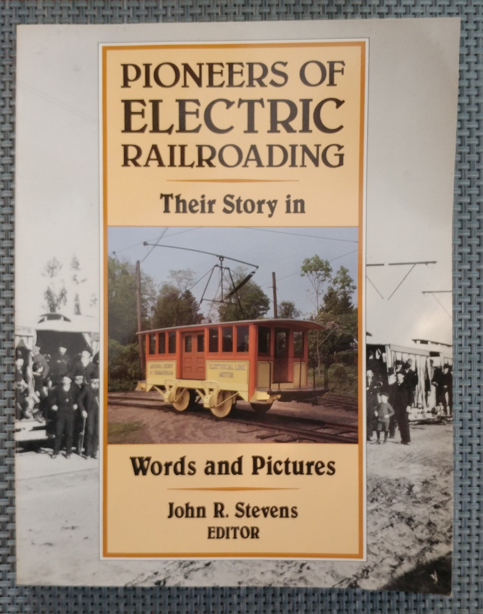 Pioneers of Electric Railroading : Their Story in Words and Pictures