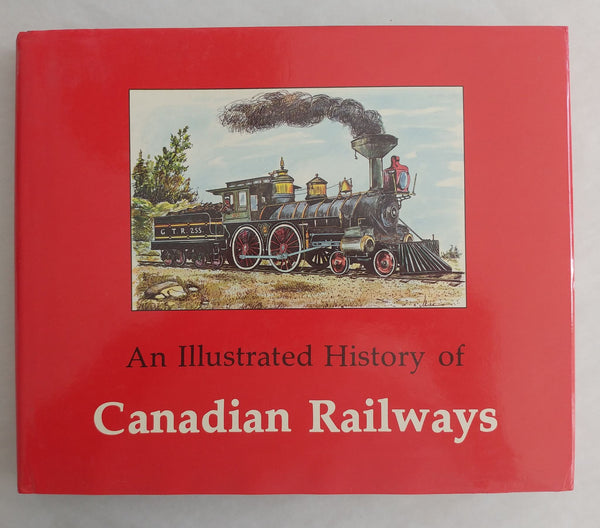Illustrated History of Canadian Railways First Edition Hardcover - Baron von Plastic