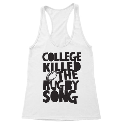 College Killed the Rugby Song Women's Racerback Tank