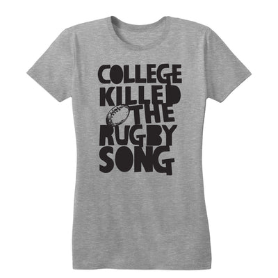 College Killed the Rugby Song Women's Tee