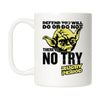 There is no Try Mug