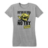 There is no Try Women's Tee