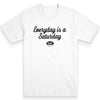 Everyday is a Saturday Men's Tee