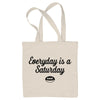 Everyday is a Saturday Tote Bag