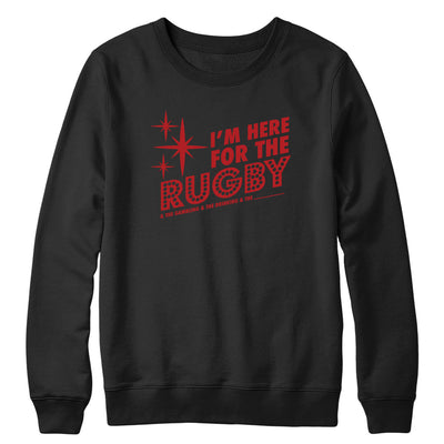 I'm here for the rugby and stuff Crewneck
