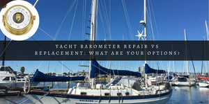 Yacht Barometer Repair V.S. Replacement: What are your options