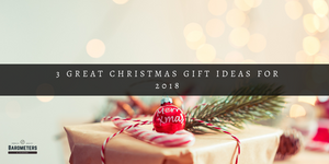 3 Great Christmas Gift Ideas for 2018