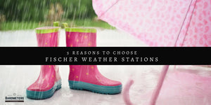 5 Reasons To Choose a Fischer Weather Instruments
