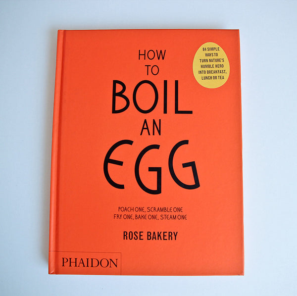 How to Boil an Egg by Rose Bakery