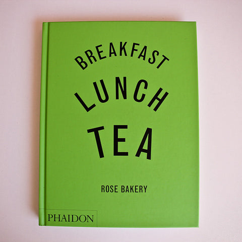Breakfast, Lunch, Tea by Rose Bakery