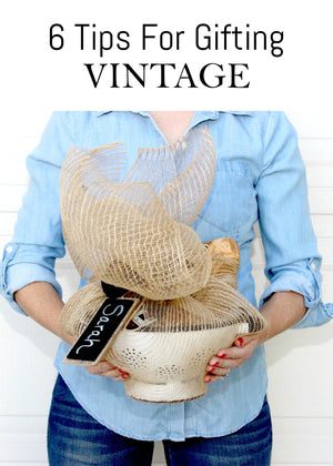 6 Tips For Gifting Vintage