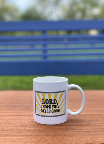 Lord, I Hope This Day is Good mug