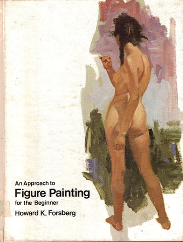 BOOK: An Approach to Figure Painting for the Beginner Hardcover by Howard K. Forsberg
