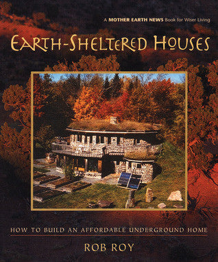 BOOK: Earth-Sheltered Houses: How to Build an Affordable Underground Home Mother Earth News Wiser Living Series Paperback by Rob Roy