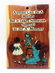 Sign Art Anyone Can Be A Mother But It Takes Someone Special To Be A Mommy