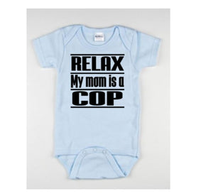 Relax My Mom Is A Cop Baby Bodysuit - customgiftstore.com