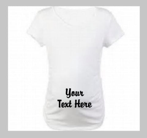 Your Text Here Maternity Shirt - customgiftstore.com