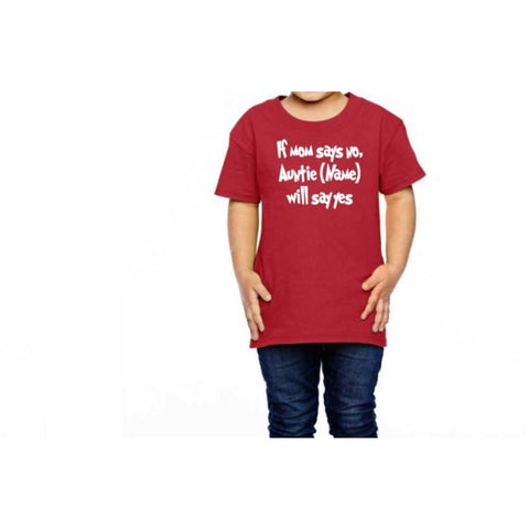 If mom say's No, Auntie Name Will Say Yes Shirt - customgiftstore.com