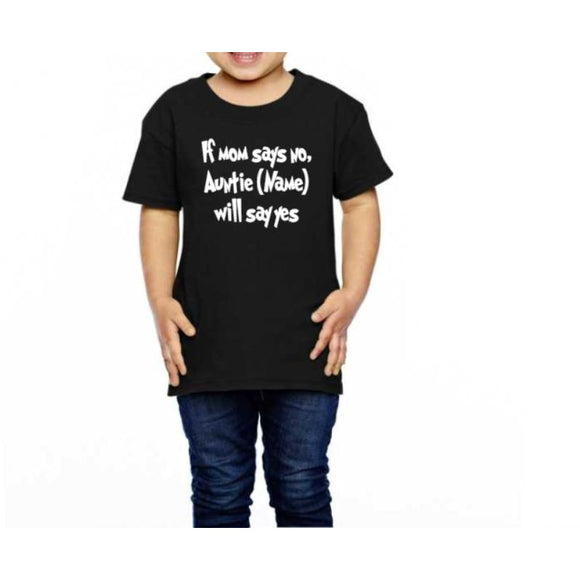 If mom say's No, Auntie Name Will Say Yes Shirt | Kid's Shirt | shirt Toddler | Toddler Shirt |Auntie Shirt | Toddler | Toddler Clothing